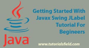 Getting Started With  Javax Swing JLabel Tutorial For Beginners