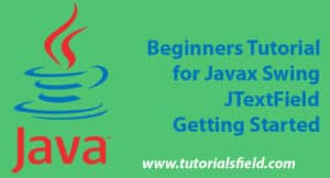 Beginners Tutorial for Javax Swing JTextField-Getting Started