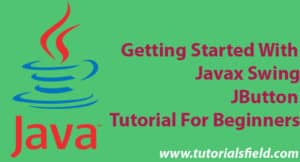 Getting Started With Javax Swing JButton Tutorial For Beginners