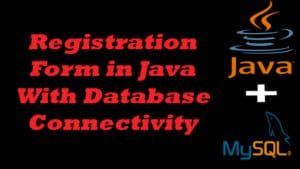 Registration Form in Java With Database Connectivity Tutorial