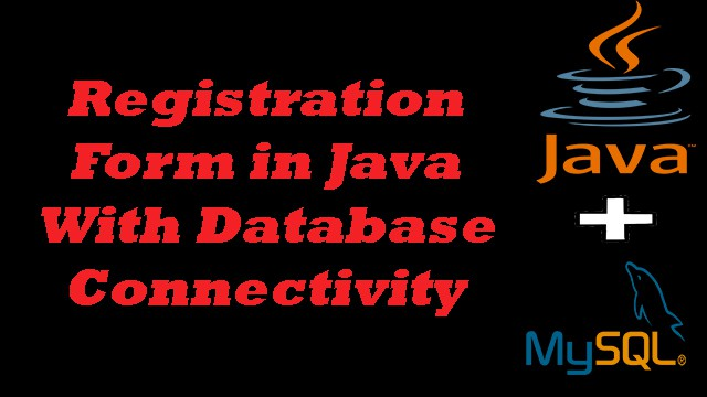 Registration Form in Java With Database Connectivity