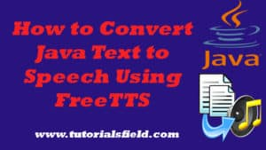 Java Text to Speech Tutorial Using FreeTTS | Easy Steps