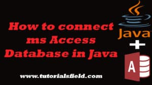 How to Connect Ms Access Database in Java Using UCanAccess
